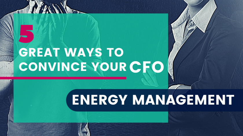 5 Great Ways to Make Energy Management Appealing to Your CFO