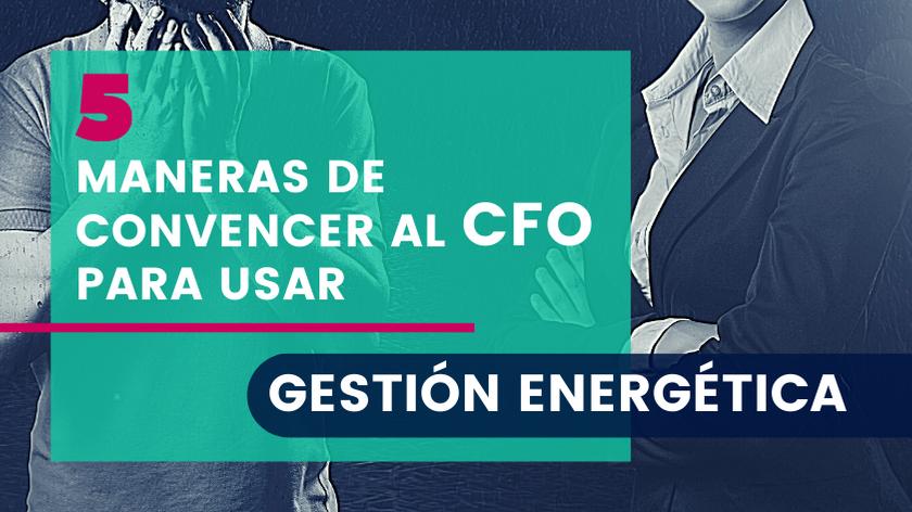 5 Maneras de Convencer al CFO para Usar gestión energética