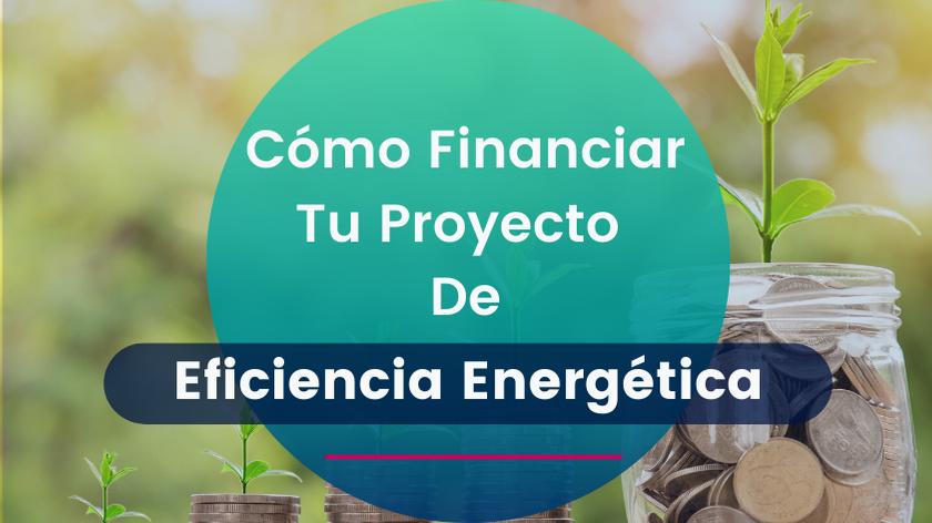Cómo financiar tu proyecto de eficiencia energética
