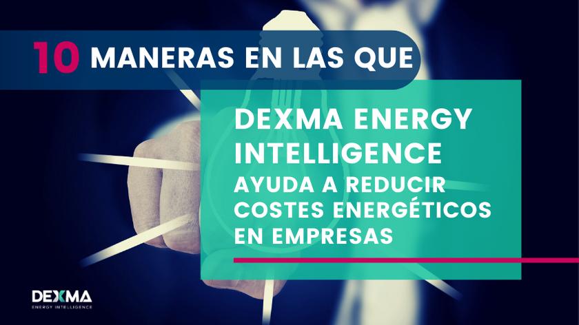 10 Maneras en las que DEXMA Ayuda a Reducir Costes Energéticos en Empresas