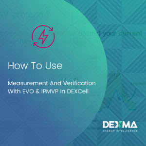 How To Use Measurement And Verification With EVO & IPMVP In DEXCell