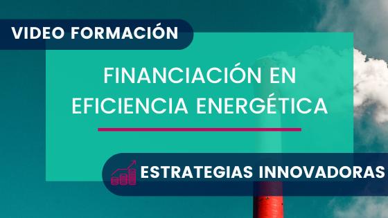 Financiación en Eficiencia Energética: Estrategias Innovadoras [Webinar Gratuito]