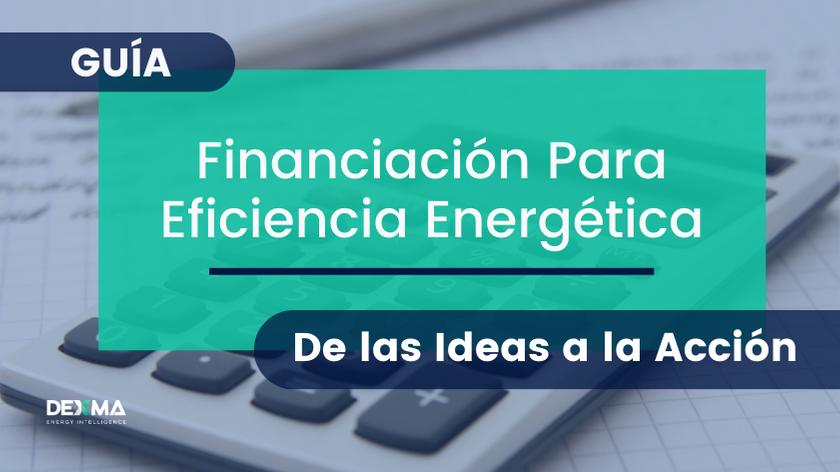 Financiación Para Eficiencia Energética - De las Ideas a la Acción Guía Gratuita