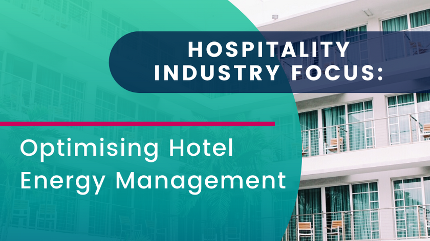 Hospitality Industry Focus: Optimising Hotel Energy Management