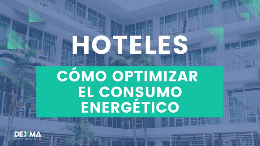 Cómo Optimizar el Consumo Energético en Hoteles