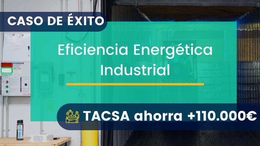 Eficiencia Energética Industrial: TACSA ahorra +110.000€
