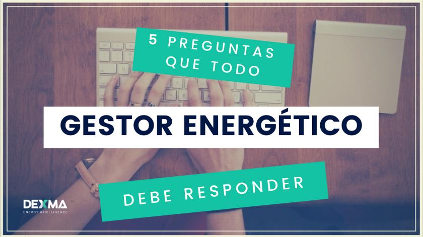 Las 5 Preguntas que todos los Gestores Energéticos deben Responder