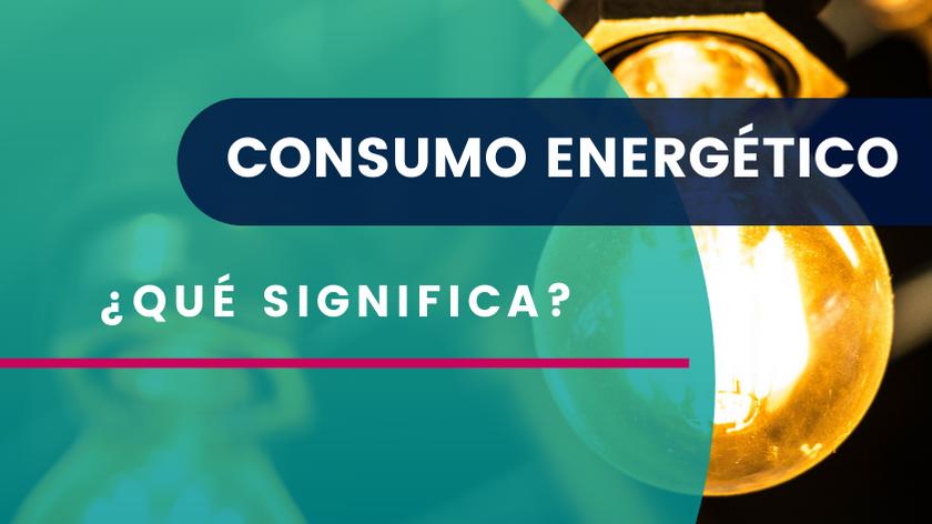 ¿Qué es Consumo Energético?