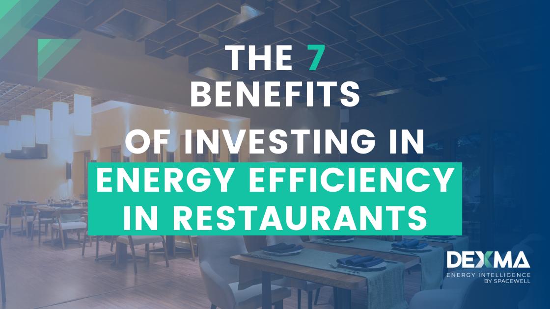 The 7 Benefits of Investing in Energy Efficiency in Restaurants