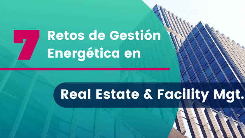 7 Retos de Gestión Energética en Real Estate y Facility Management