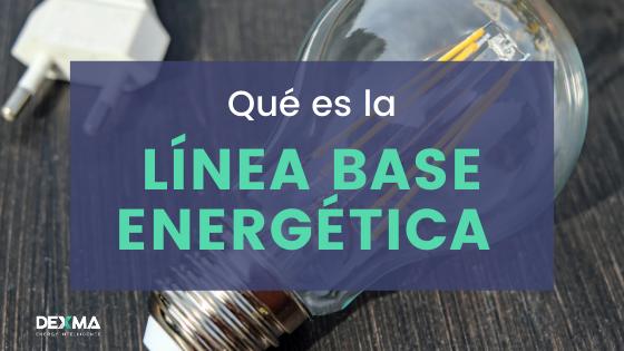 Qué es la Línea Base Energética