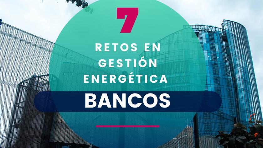 Los 7 Retos en Gestión Energética de los Bancos