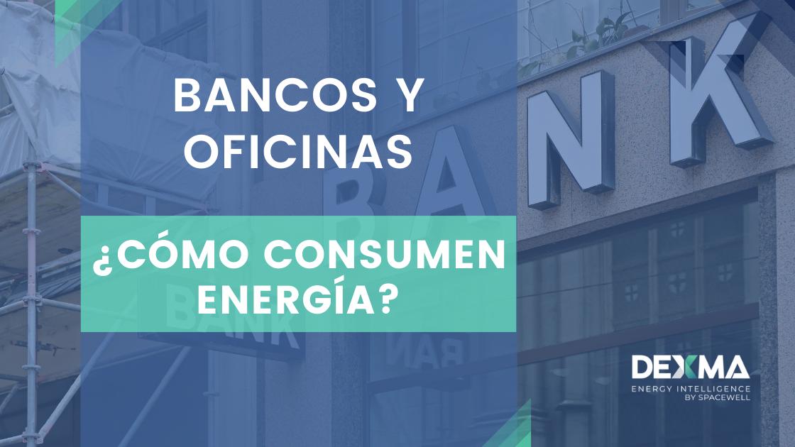 Cómo consumen energía los Bancos y sus oficinas