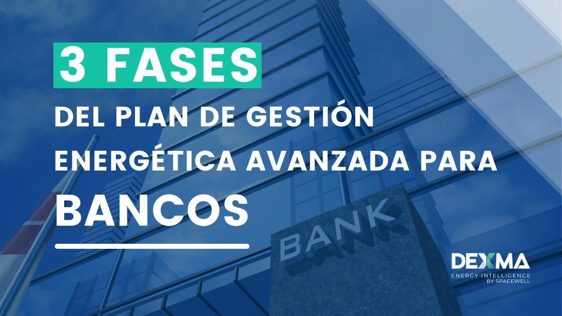 [3 Fases] Plan De Gestión Energética Avanzada para Bancos