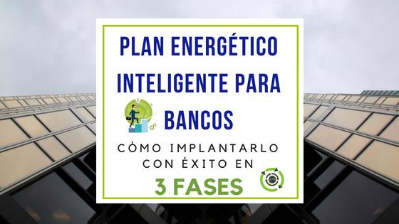 Plan de Gestión Energética Avanzada para Bancos