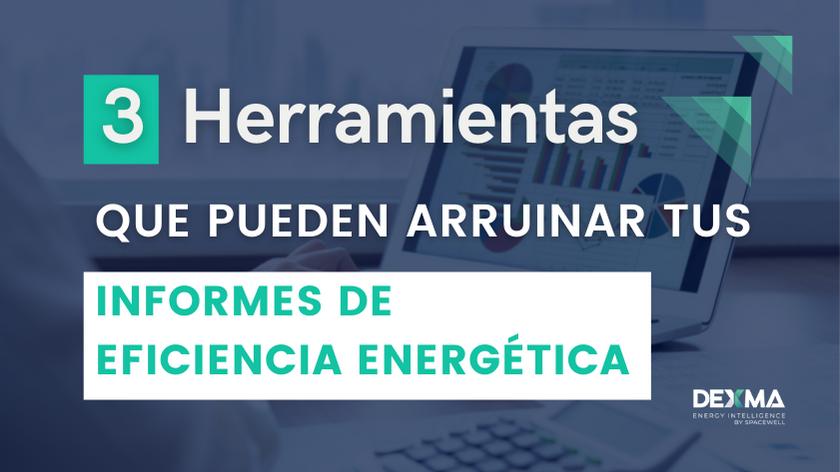 3 Herramientas que Pueden arruinar tus Informes de Eficiencia Energética