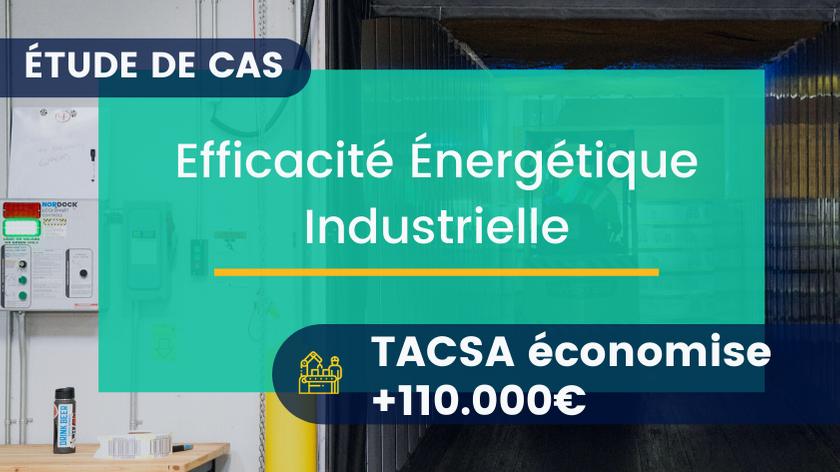 Efficacité Énergétique Industrielle: TACSA économise +110.000€