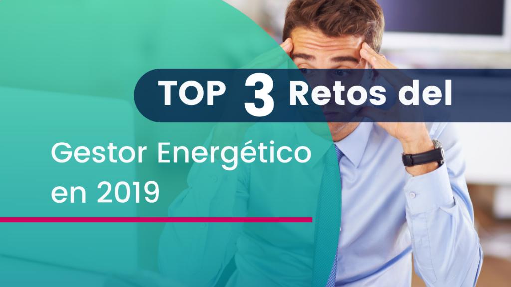 Los 3 Retos del Gestor Energético 2019