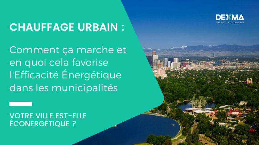 Chauffage Urbain : Comment ça marche et en quoi cela favorise l'Efficacité Énergétique dans les Municipalités