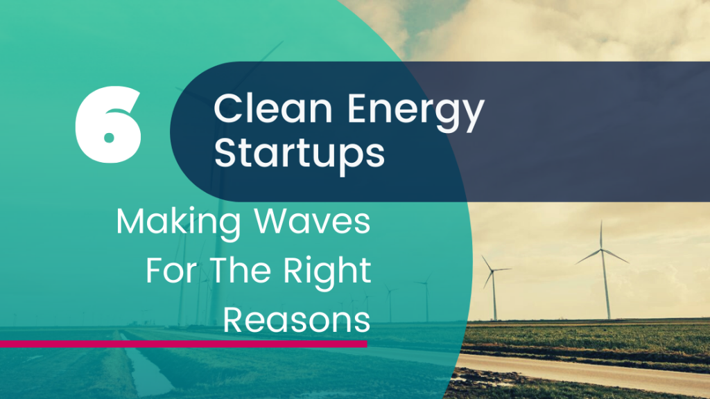 6 Clean Energy Startups