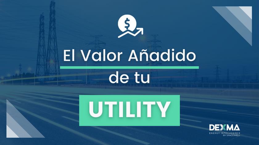 Reto: ¿Sabrías Decirme Cuál es el Valor Añadido de tu Utility?