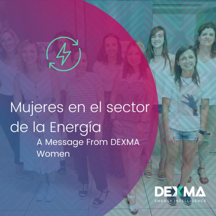 #MujeresEnLaEnergía, Mensaje de las Mujeres de DEXMA