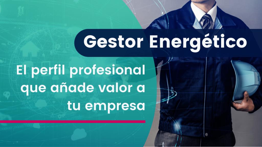 El valor del gestor energético en la empresa