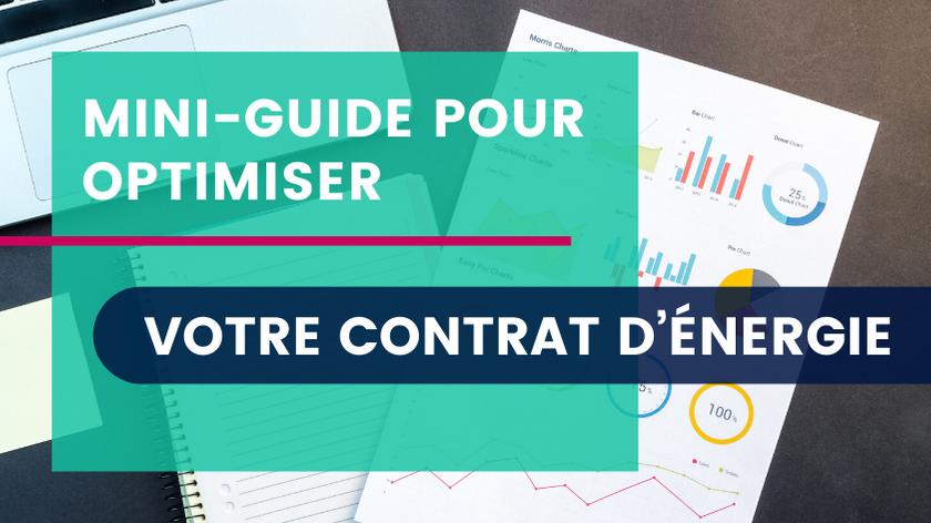 Mini-Guide pour Optimiser votre Contrat d'Énergie