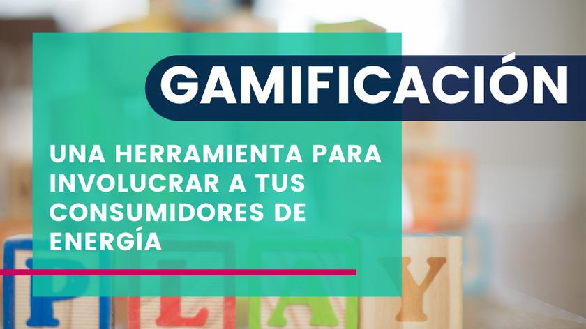 Gamificación: Una herramienta para involucrar a tus Consumidores de Energía