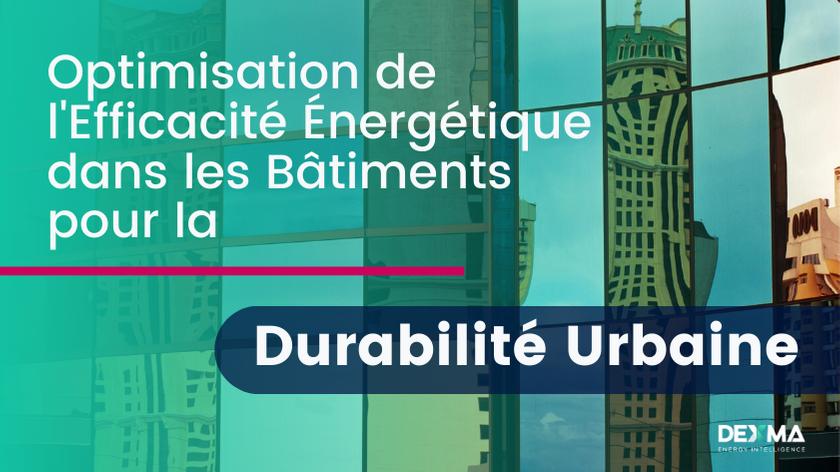 Optimisation de l'Efficacité Énergétique dans les Bâtiments pour la Durabilité Urbaine