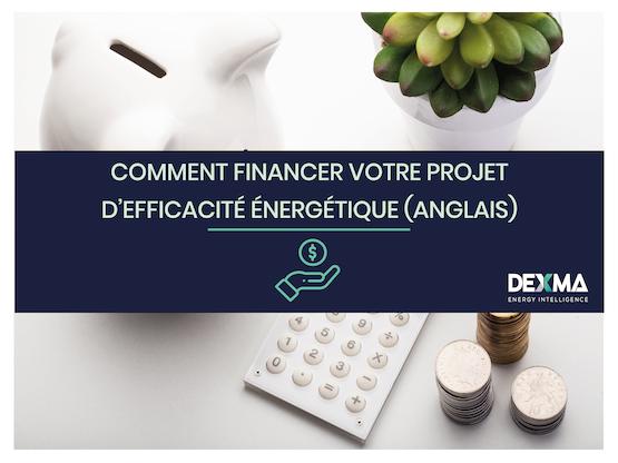 COMMENT FINANCER VOTRE PROJET D'EFFICACITÉ ÉNERGÉTIQUE