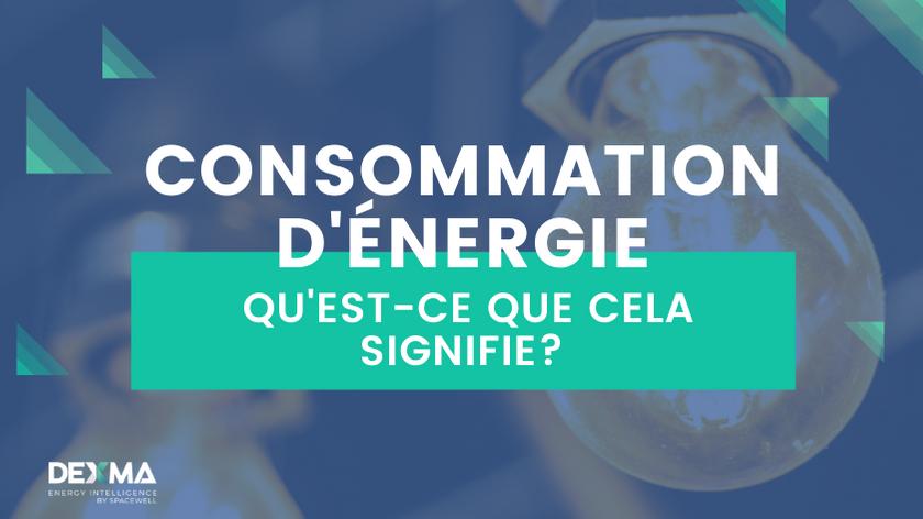 Consommation d'énergie définition - DEXMA