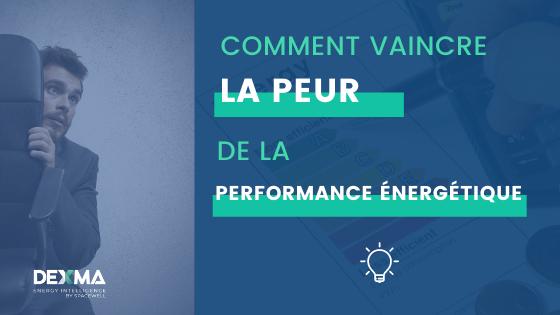 Vaincre la peur de la performance énergétique