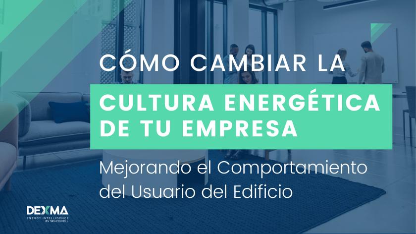 Cambiar la cultura energética de la empresa y sus edificios