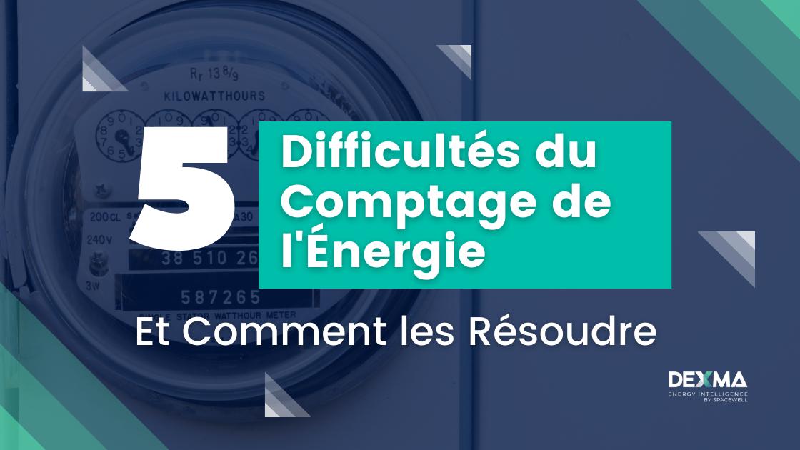 5 Difficultés Rencontrées Lors du Comptage de l'Énergie et Comment les Résoudre